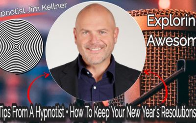 Exploring Awesome E6.1 – Tips From A Hypnotist • How To Keep Your New Year's Resolutions